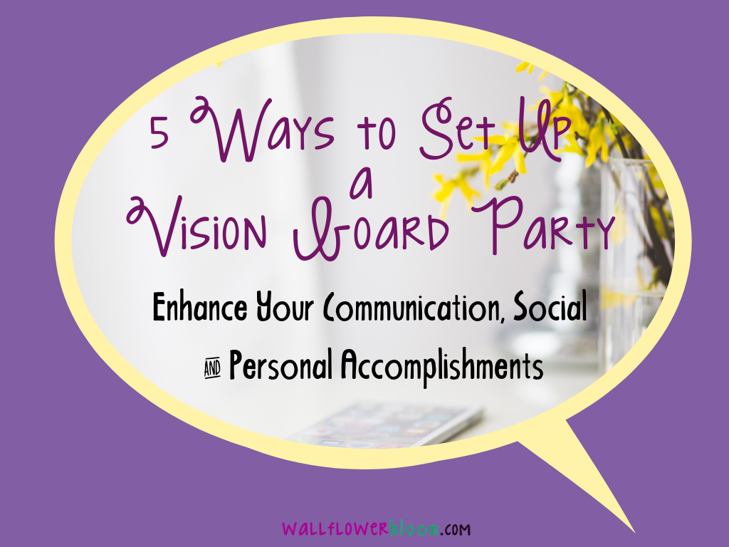 5 Ways to Set Up a Vision Board Party to Enhance Your Communication, Social and Personal Accomplishments